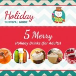 5 Merry Holiday Drinks (for Adults) | Holiday Survival Guide